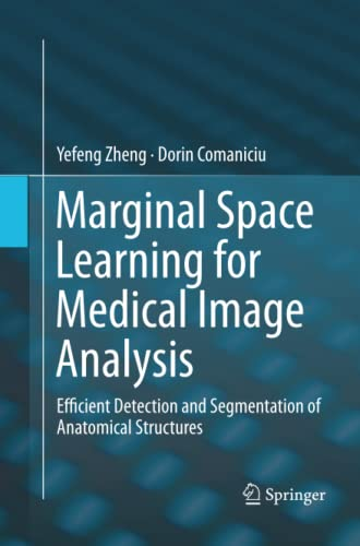 9781493955756: Marginal Space Learning for Medical Image Analysis: Efficient Detection and Segmentation of Anatomical Structures