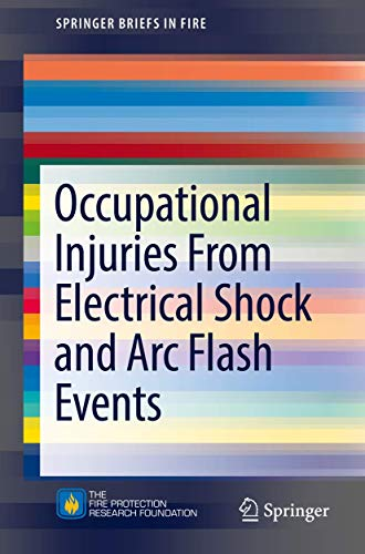 9781493965076: Occupational Injuries From Electrical Shock and Arc Flash Events (SpringerBriefs in Fire)