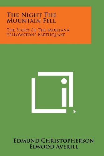 The Night the Mountain Fell: The Story of the Montana Yellowstone Earthquake: Christopherson, ...