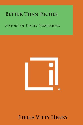 9781494000882: Better Than Riches: A Story of Family Possessions