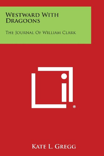 9781494005849: Westward with Dragoons: The Journal of William Clark