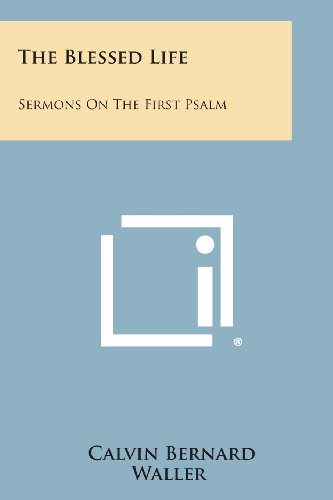 9781494006839: The Blessed Life: Sermons on the First Psalm