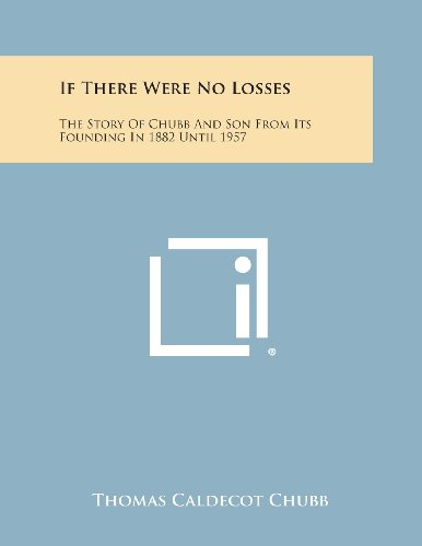 9781494010256: If There Were No Losses: The Story of Chubb and Son from Its Founding in 1882 Until 1957