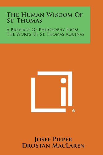 9781494013066: The Human Wisdom of St. Thomas: A Breviary of Philosophy from the Works of St. Thomas Aquinas