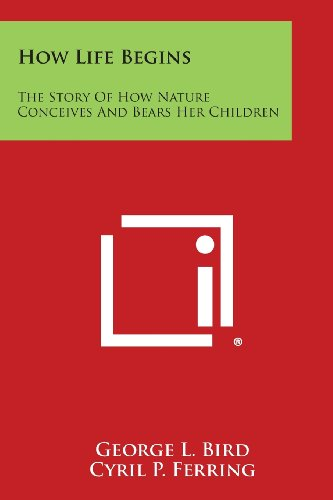 9781494013943: How Life Begins: The Story of How Nature Conceives and Bears Her Children