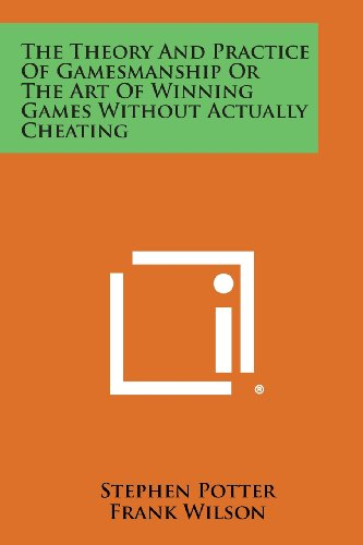 9781494014834: The Theory and Practice of Gamesmanship or the Art of Winning Games Without Actually Cheating
