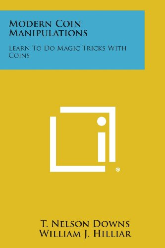 Modern Coin Manipulations: Learn to Do Magic: Downs, T. Nelson