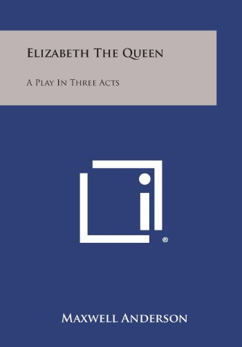 9781494016463: Elizabeth the Queen: A Play in Three Acts