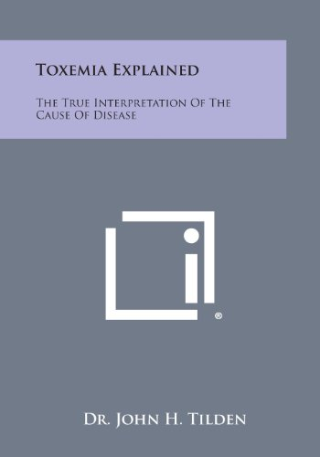 9781494019020: Toxemia Explained: The True Interpretation of the Cause of Disease