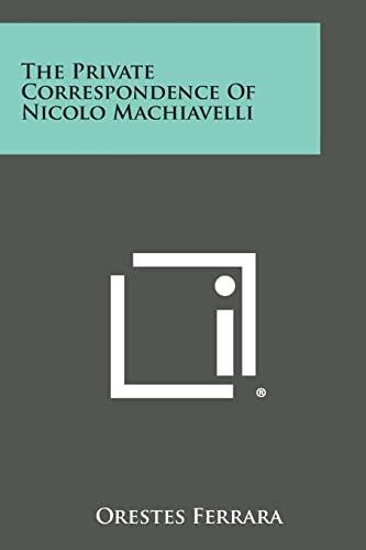 9781494026295: The Private Correspondence of Nicolo Machiavelli