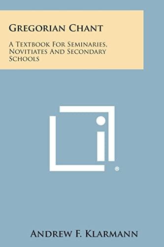9781494029180: Gregorian Chant: A Textbook for Seminaries, Novitiates and Secondary Schools