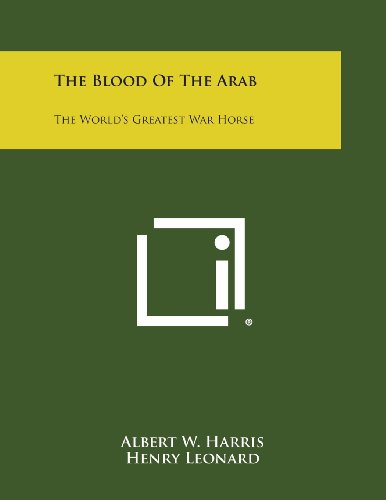 9781494038526: The Blood of the Arab: The World's Greatest War Horse