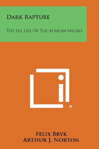 9781494056155: Dark Rapture: The Sex Life of the African Negro