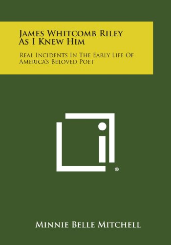 9781494062484: James Whitcomb Riley as I Knew Him: Real Incidents in the Early Life of America's Beloved Poet