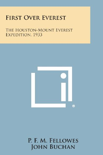 9781494063719: First Over Everest: The Houston-Mount Everest Expedition, 1933