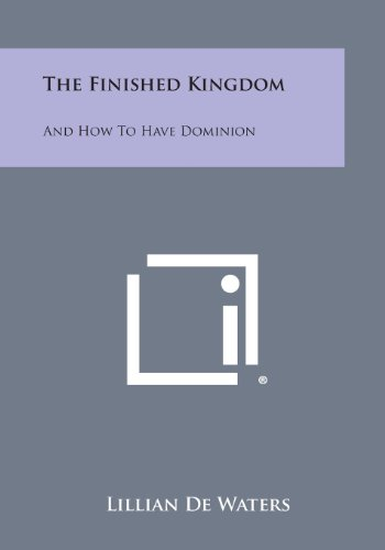 The Finished Kingdom: And How to Have: De Waters, Lillian