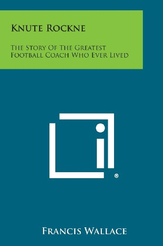 9781494072414: Knute Rockne: The Story of the Greatest Football Coach Who Ever Lived