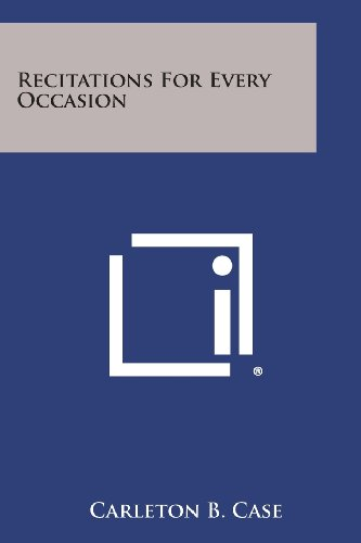 Recitations for Every Occasion: Case, Carleton B.