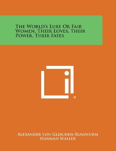 9781494074623: The World's Lure or Fair Women, Their Loves, Their Power, Their Fates