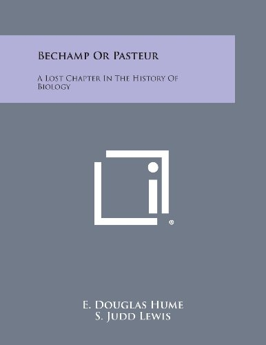 9781494077167: Bechamp or Pasteur: A Lost Chapter in the History of Biology
