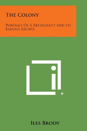 9781494078331: The Colony: Portrait of a Restaurant and Its Famous Recipes