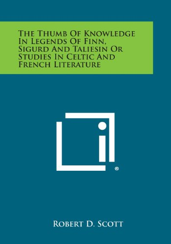 9781494080341: The Thumb of Knowledge in Legends of Finn, Sigurd and Taliesin or Studies in Celtic and French Literature