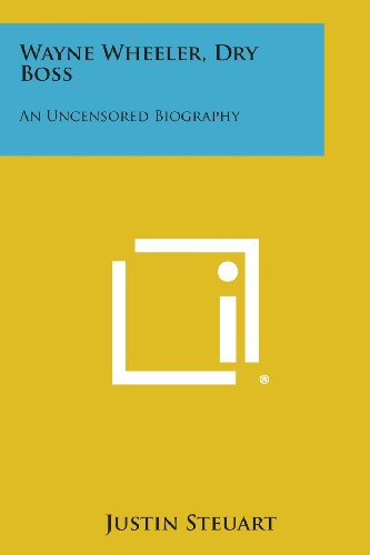 9781494082802: Wayne Wheeler, Dry Boss: An Uncensored Biography