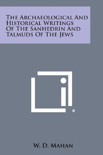 9781494083649: The Archaeological and Historical Writings of the Sanhedrin and Talmuds of the Jews
