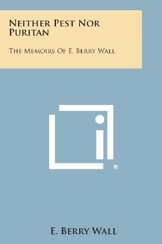 9781494085421: Neither Pest Nor Puritan: The Memoirs of E. Berry Wall