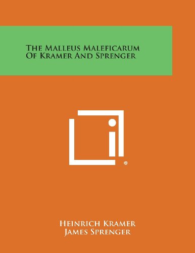 The Malleus Maleficarum of Kramer and Sprenger: Heinrich Kramer, James