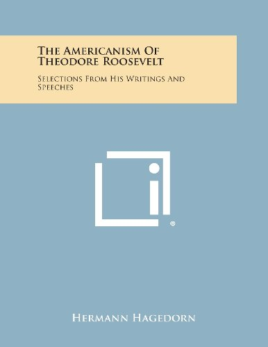 The Americanism of Theodore Roosevelt: Selections from