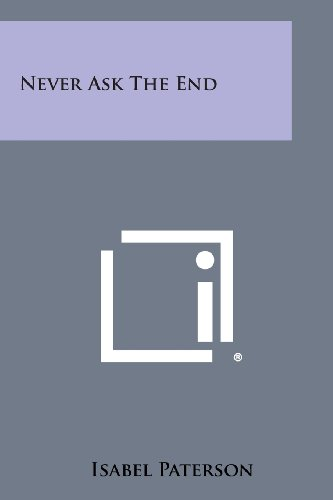 9781494088965: Never Ask the End