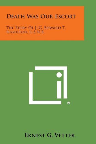 9781494089177: Death Was Our Escort: The Story of J. G. Edward T. Hamilton, U.S.N.R.