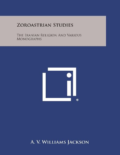 9781494094867: Zoroastrian Studies: The Iranian Religion and Various Monographs