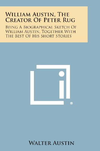9781494096915: William Austin, the Creator of Peter Rug: Being a Biographical Sketch of William Austin, Together with the Best of His Short Stories