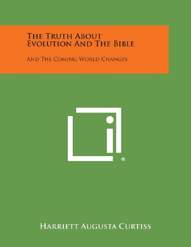 9781494097615: The Truth about Evolution and the Bible: And the Coming World Changes