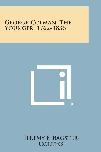George Colman, the Younger, 1762-1836: Bagster-Collins, Jeremy F.
