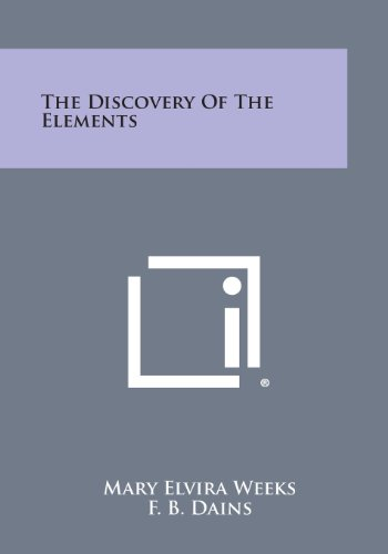 The Discovery of the Elements: Weeks, Mary Elvira