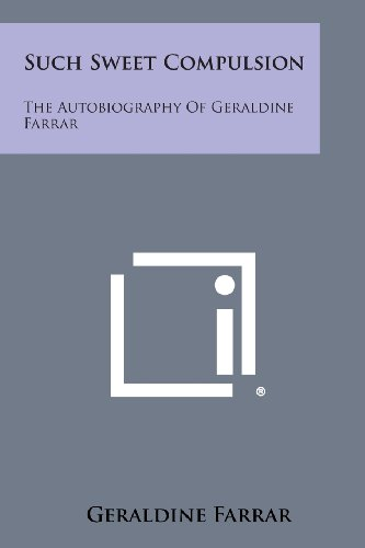 9781494098858: Such Sweet Compulsion: The Autobiography of Geraldine Farrar