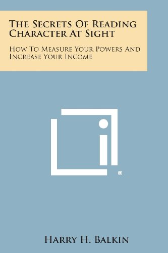 9781494098988: The Secrets of Reading Character at Sight: How to Measure Your Powers and Increase Your Income