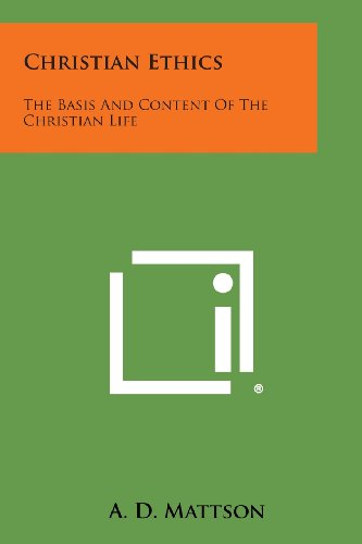 9781494101510: Christian Ethics: The Basis and Content of the Christian Life