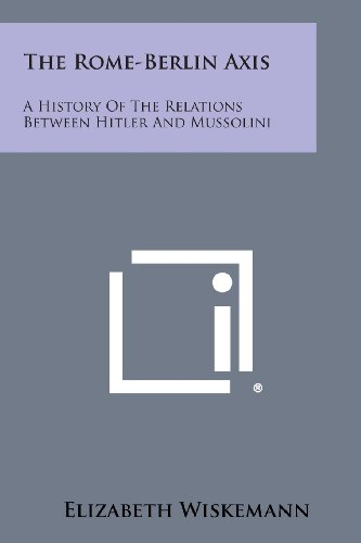 9781494103118: The Rome-Berlin Axis: A History of the Relations Between Hitler and Mussolini