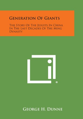 9781494103309: Generation of Giants: The Story of the Jesuits in China in the Last Decades of the Ming Dynasty