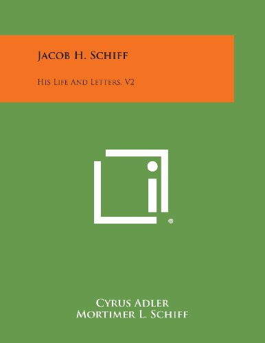 Jacob H. Schiff: His Life and Letters,: Adler, Cyrus