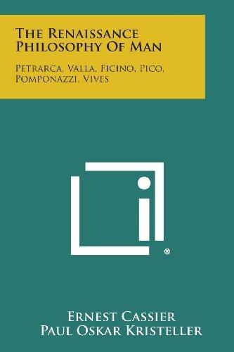 9781494105310: The Renaissance Philosophy of Man: Petrarca, Valla, Ficino, Pico, Pomponazzi, Vives