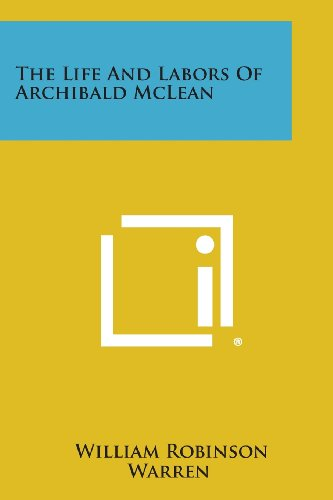 9781494108069: The Life and Labors of Archibald McLean