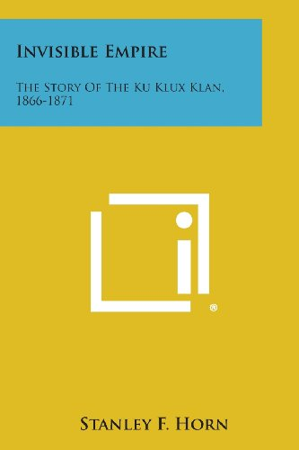 Invisible Empire: The Story of the Ku: Horn, Stanley F.