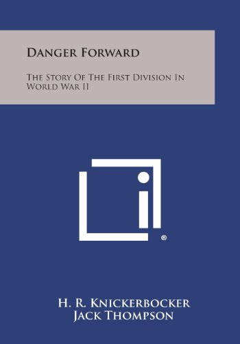 9781494114503: Danger Forward: The Story of the First Division in World War II