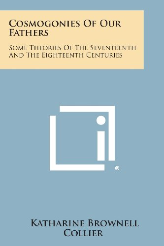 9781494114909: Cosmogonies of Our Fathers: Some Theories of the Seventeenth and the Eighteenth Centuries