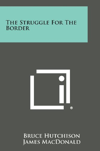 The Struggle for the Border: Bruce Hutchison